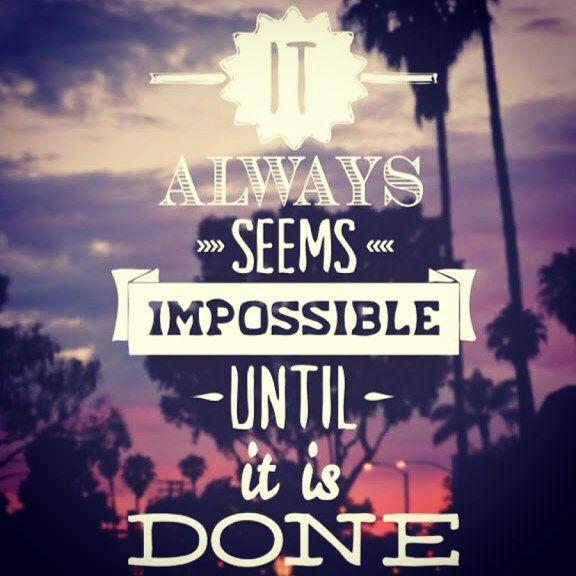 Todo parece imposible hasta que lo hacemos